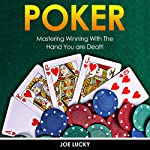 Poker: Mastering Winning with the Hand You Are Dealt!: Blackjack, Chess, Craps, Poker, Texas Holdem, Book 1 | Joe Lucky