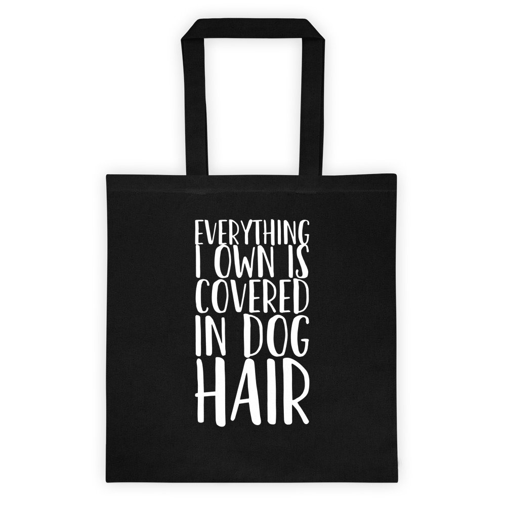 Get Thread Everything I Own Is Covered In Dog Hair - Pet Themed Canvas Tote Bag