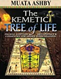 The Kemetic Tree of Life Ancient Egyptian Metaphysics and Cosmology for Higher Consciousness, Muata Ashby, 1884564747