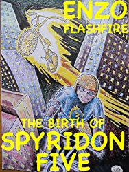 Enzo Flashfire: The Birth Of Spyridon Five (The Spyridon Five Book 1)