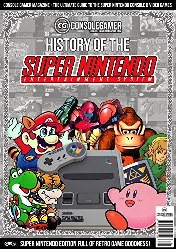 History of the Super Nintendo: Ultimate Guide to the SNES Games & Hardware. (Console Gamer Magazine Book 2)