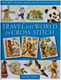 img - for Travel the World in Cross Stitch: Over 500 Original Motifs and 12 Stunning Designs book / textbook / text book