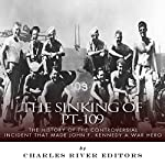 The Sinking of PT-109: The History of the Controversial Incident That Made John F. Kennedy a War Hero |  Charles River Editors