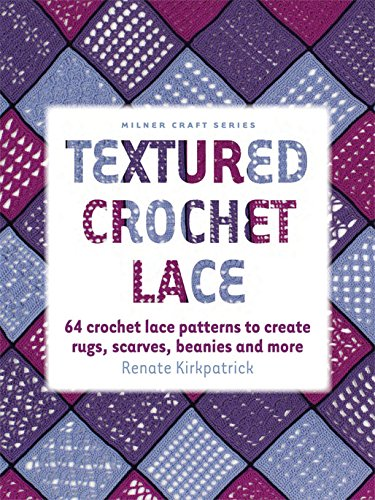 Textured Crochet Lace: 64 Crochet Lace Patterns to Create Rugs, Scarves, Beanies and More (Milner Craft -