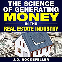 The Science of Generating Money in the Real Estate Industry