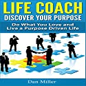 Life Coach: Discover Your Purpose: Do What You Love and Live a Purpose Driven Life Audiobook by Dan Miller Narrated by Jacob Aaron Miller