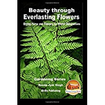 Beauty through Everlasting Flowers - Drying Ferns and Flowers for Winter Decorations