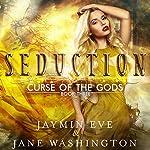 Seduction: Curse of the Gods, Book 3 | Jane Washington,Jaymin Eve