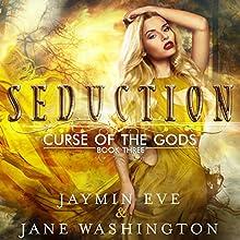 Seduction: Curse of the Gods, Book 3 Audiobook by Jane Washington, Jaymin Eve Narrated by Vanessa Moyen