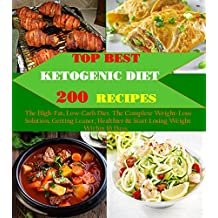 Ketogenic Recipes: Top Best 200 Healthy Ketogenic Recipes, High-Fat, Low-Carb Diet. The Complete Weight-Loss Solution, Getting Leaner, Healthier & Start Losing Weight Within 10 Days