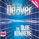The Blue Nowhere Audiobook by Jeffery Deaver Narrated by Tim Machin