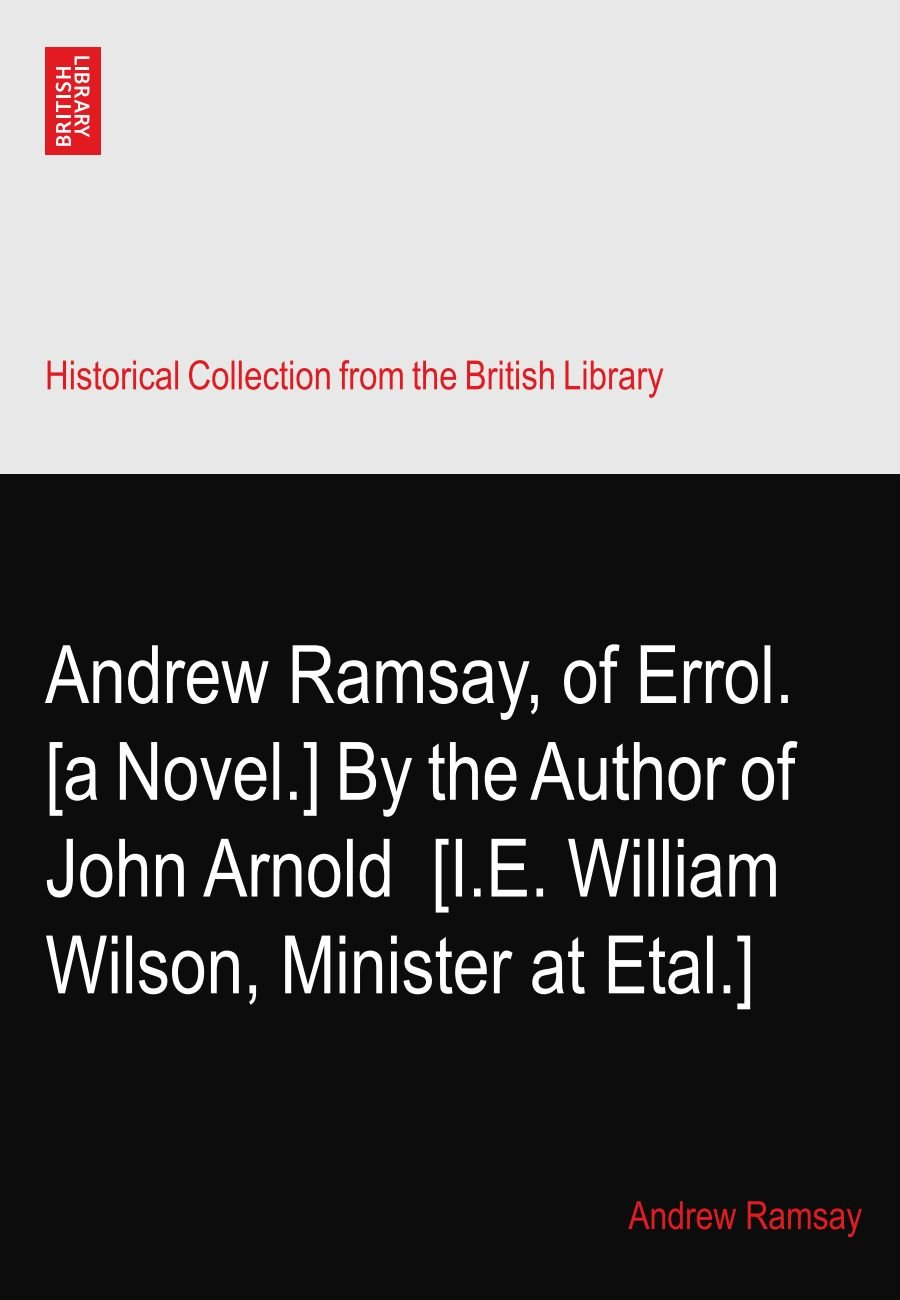 Download Andrew Ramsay, of Errol. [a Novel.] By the Author of John Arnold? [I.E. William Wilson, Minister at Etal.] pdf