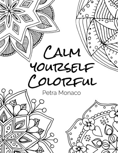 Calm yourself Colorful: 30 Mandala Designs to color for stress relief pdf epub