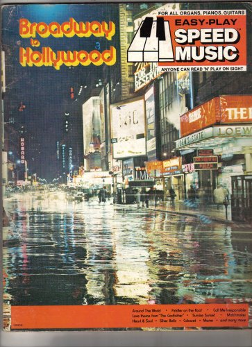 Broadway to Hollywood Easy Play Speed Music for all Organs, Pianos, Guitars (Anyone Can Read 'N' Play On Sight)