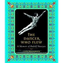 The Dancer Who Flew: A Memoir of Rudolf Nureyev