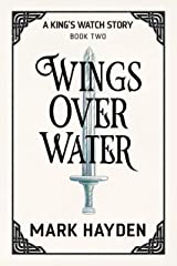 Wings over Water (A King's Watch Story Book 2) Kindle Edition