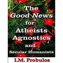 The Good News for Atheists, Agnostics, and Secular Humanists (Book of Lists)