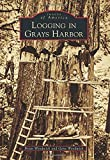 Logging in Grays Harbor, Brian Woodwick and Gene Woodwick, 146713189X