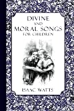 Divine and Moral Songs for Children, Isaac Watts, 1935626361