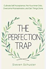 The Perfection Trap: Cultivate Self-Acceptance, Fire Your Inner Critic, Overcome Procrastination, and Get Things Done Paperback