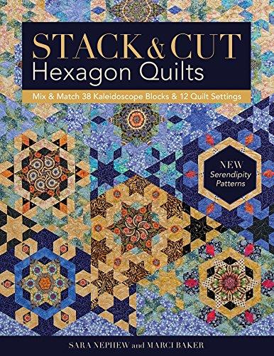 Kaleidoscope Block (Stack & Cut Hexagon Quilts: Mix & Match 38 Kaleidoscope Blocks & 12 Quilt Settings • New Serendipity Patterns)