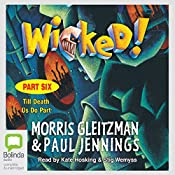 Wicked! Part Six: Till Death Us Do Part | Morris Gleitzman, Paul Jennings