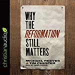 Why the Reformation Still Matters | Tim Chester,Michael Reeves