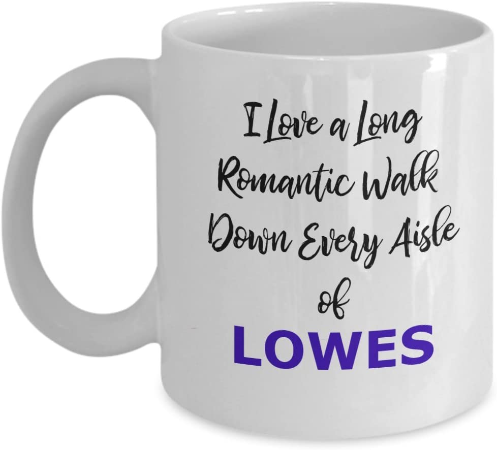 Funny Lowes Love a Long Romantic Walk House Home Improvement Lovers Gift Coffee Tea Mug
