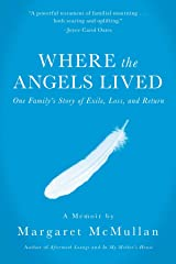 Where the Angels Lived: One Family's Story of Exile, Loss, and Return Kindle Edition