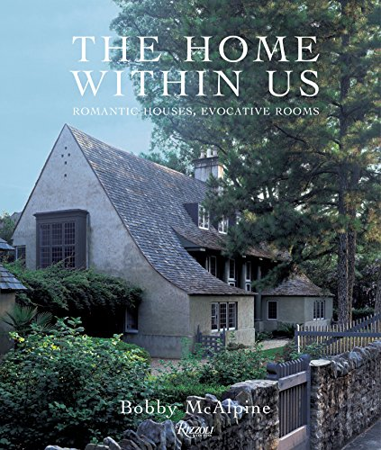 The Home Within Us: Romantic Houses, Evocative Rooms (Reflections Home Furnishings)