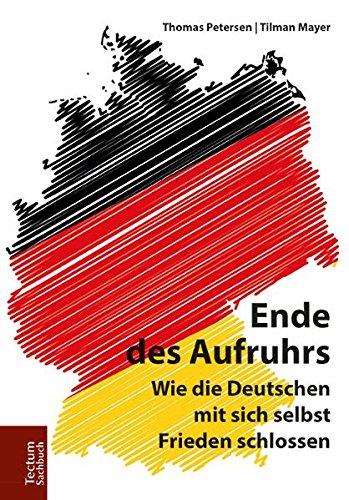 Ende des Aufruhrs: Wie die Deutschen mit sich selbst Frieden schlossen Taschenbuch – 11. September 2017 Thomas Petersen Tilman Mayer Tectum Wissenschaftsverlag 3828840256