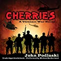 Cherries: A Vietnam War Novel Audiobook by John Podlaski Narrated by Michael Sutherland