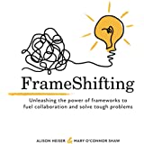 FrameShifting: unleashing the power of frameworks to fuel collaboration and solve tough problems