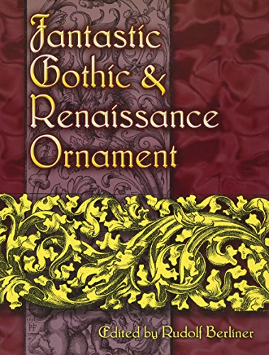 Fantastic Gothic and Renaissance Ornament (Dover Pictorial Archive) Gothic Ornament