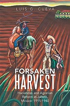 Amazon.com: Forsaken Harvest: Haciendas and Agrarian
