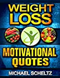 Weight Loss: Motivational Quotes: 500+ Inspiring Quotations to Motivate You on Losing Weight (Weight Loss, Weight Loss Motivational Quotes, Weight Loss, ... Quotes, Inspiring Quotations Book 1)