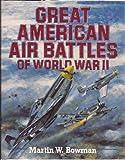 Great American Air Battles of World War II, Martin W. Bowman, 185310213X