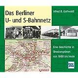 Das Berliner U- und S-Bahnnetz: Eine Geschichte in Streckenplänen von 1888 bis heute