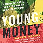 Young Money: 4 Proven Actions to Design Your Wealth While You Still Can | Dasarte Yarnway