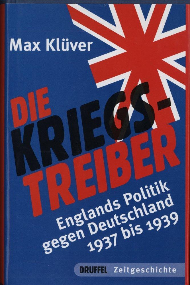 Kriegstreiber: Englands Politik gegen Deutschland 1937-1939