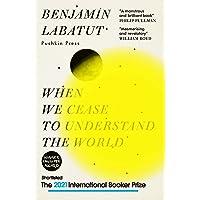 When We Cease to Understand the World: Benjamin Labatut