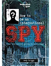 Lonely Planet How to be an International Spy 1st Ed.: Your Training Manual, Should You Choose to Accept it