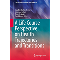 A Life Course Perspective on Health Trajectories and Transitions (Life Course Research and Social Policies Book 4)