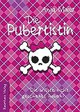 Die Pubertistin: Die willste nicht geschenkt haben! (Baumhaus Verlag)