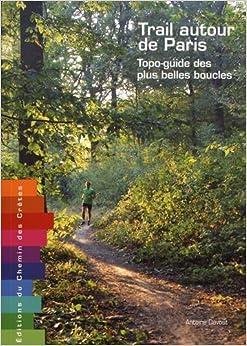 TRAIL AUTOUR DE PARIS - Topo-guide des plus belles boucles