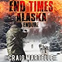 Endure: End Times Alaska, Book 1 Audiobook by Craig Martelle Narrated by Chris Abernathy