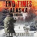 Endure: End Times Alaska, Book 1 Audiobook by Craig Martelle Narrated by Chris Abernathy