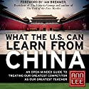 What the U.S. Can Learn from China: An Open-Minded Guide to Treating Our Greatest Competitor as Our Greatest Teacher Audiobook by Ann Lee Narrated by Denise Washington Blomberg