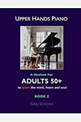 Upper Hands Piano: A Method for Adults 50+ to SPARK the Mind, Heart and Soul: Book 2 Paperback