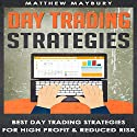 Day Trading: Strategies: Best Day Trading Strategies for High Profit & Reduced Risk Audiobook by Matthew Maybury Narrated by Mark Shumka